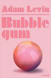 BUBBLEGUM by Adam Levin
