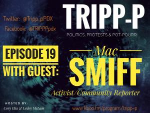 TRIPP-P: Politics, Protests & POT-pourri episode 19 with guest Mac Smiff