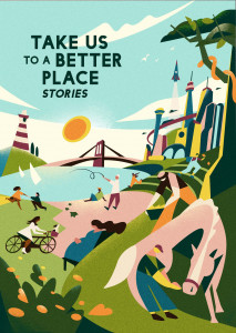 Take Us To A Better Place: stories