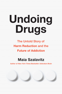 Cover art for the book Undoing Drugs: The Untold Story of Harm Reduction and the Future of Addiction